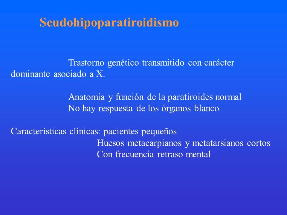Seudohipoparatiroidismo Trastorno genético transmitido con carácter dominante asociado a X. Anatomía y función de la paratiroides normal No hay respue