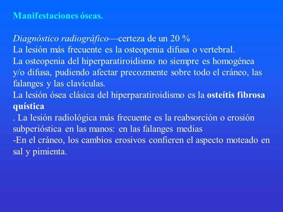 Manifestaciones óseas. Diagnóstico radiográficocerteza de un 20 % La lesión más frecuente es la osteopenia difusa o vertebral. La osteopenia del hiper