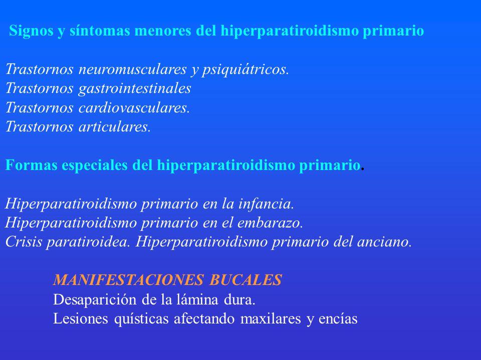 Signos y síntomas menores del hiperparatiroidismo primario Trastornos neuromusculares y psiquiátricos. Trastornos gastrointestinales Trastornos cardio