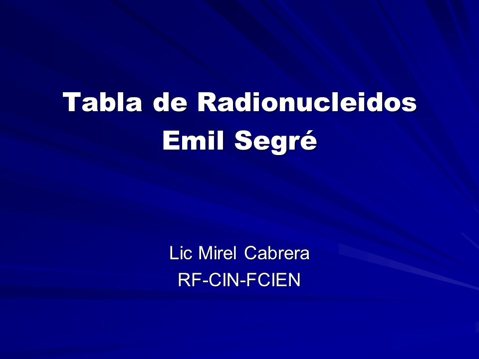 Tabla de Radionucleidos Emil Segré Lic Mirel Cabrera RF-CIN-FCIEN