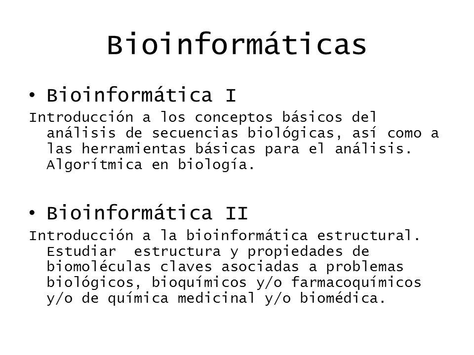 Bioinformáticas Bioinformática I Introducción a los conceptos básicos del análisis de secuencias biológicas, así como a las herramientas básicas para el análisis.