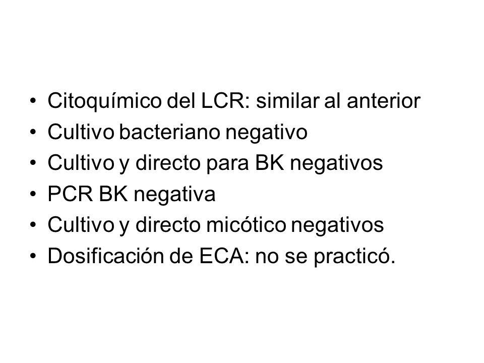 Citoquímico del LCR: similar al anterior Cultivo bacteriano negativo Cultivo y directo para BK negativos PCR BK negativa Cultivo y directo micótico negativos Dosificación de ECA: no se practicó.