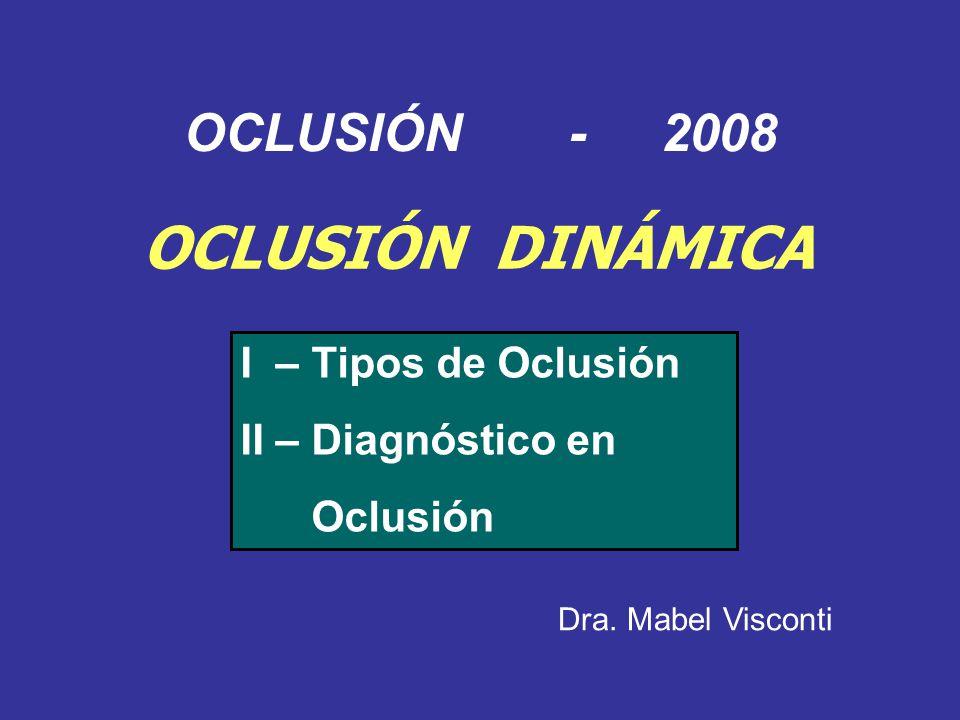 OCLUSIÓN - 2008 OCLUSIÓN DINÁMICA I – Tipos de Oclusión II – Diagnóstico en Oclusión Dra. Mabel Visconti