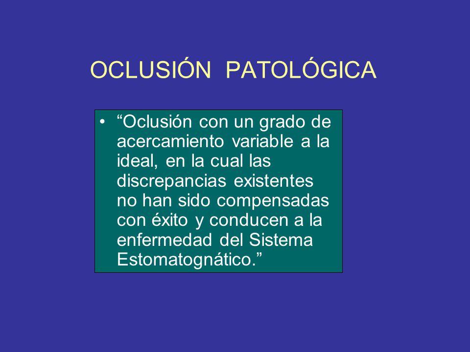 OCLUSIÓN PATOLÓGICA Oclusión con un grado de acercamiento variable a la ideal, en la cual las discrepancias existentes no han sido compensadas con éxi