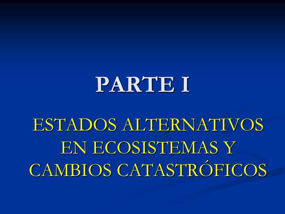 PARTE I ESTADOS ALTERNATIVOS EN ECOSISTEMAS Y CAMBIOS CATASTRÓFICOS