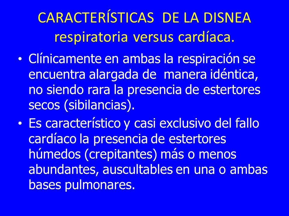 CARACTERÍSTICAS DE LA DISNEA respiratoria versus cardíaca. Clínicamente en ambas la respiración se encuentra alargada de manera idéntica, no siendo ra