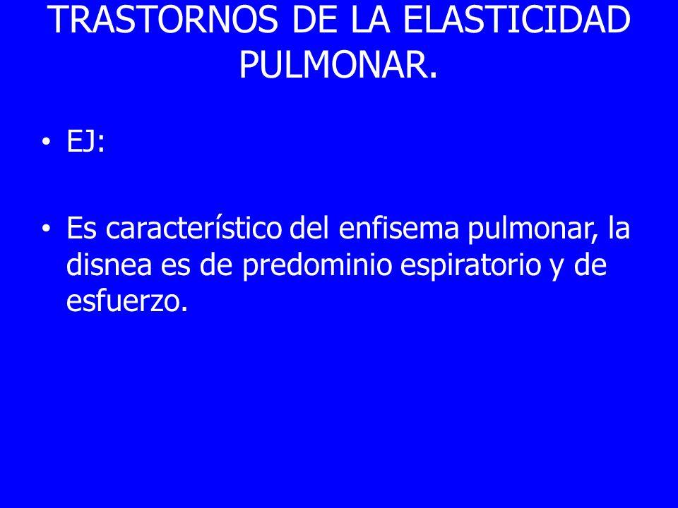 TRASTORNOS DE LA ELASTICIDAD PULMONAR. EJ: Es característico del enfisema pulmonar, la disnea es de predominio espiratorio y de esfuerzo.