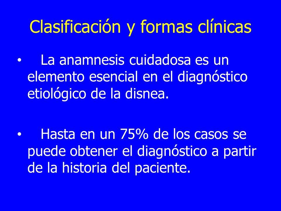 Clasificación y formas clínicas La anamnesis cuidadosa es un elemento esencial en el diagnóstico etiológico de la disnea.