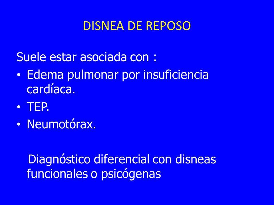 DISNEA DE REPOSO Suele estar asociada con : Edema pulmonar por insuficiencia cardíaca. TEP. Neumotórax. Diagnóstico diferencial con disneas funcionale