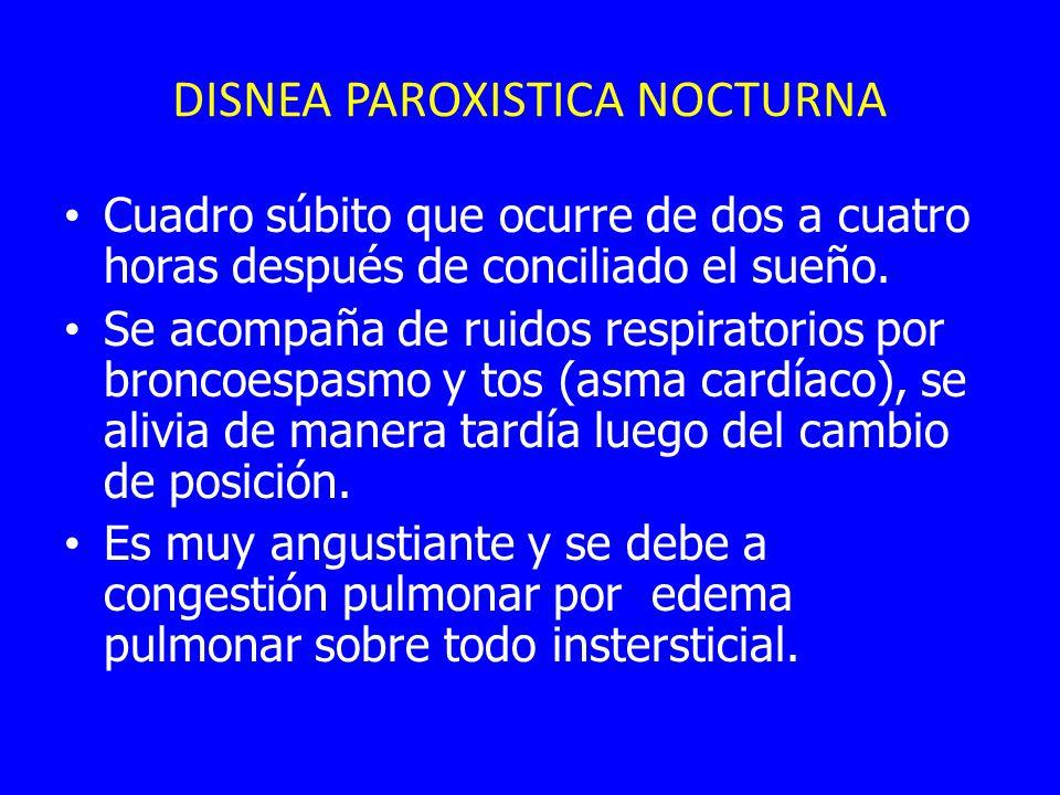 DISNEA PAROXISTICA NOCTURNA Cuadro súbito que ocurre de dos a cuatro horas después de conciliado el sueño. Se acompaña de ruidos respiratorios por bro
