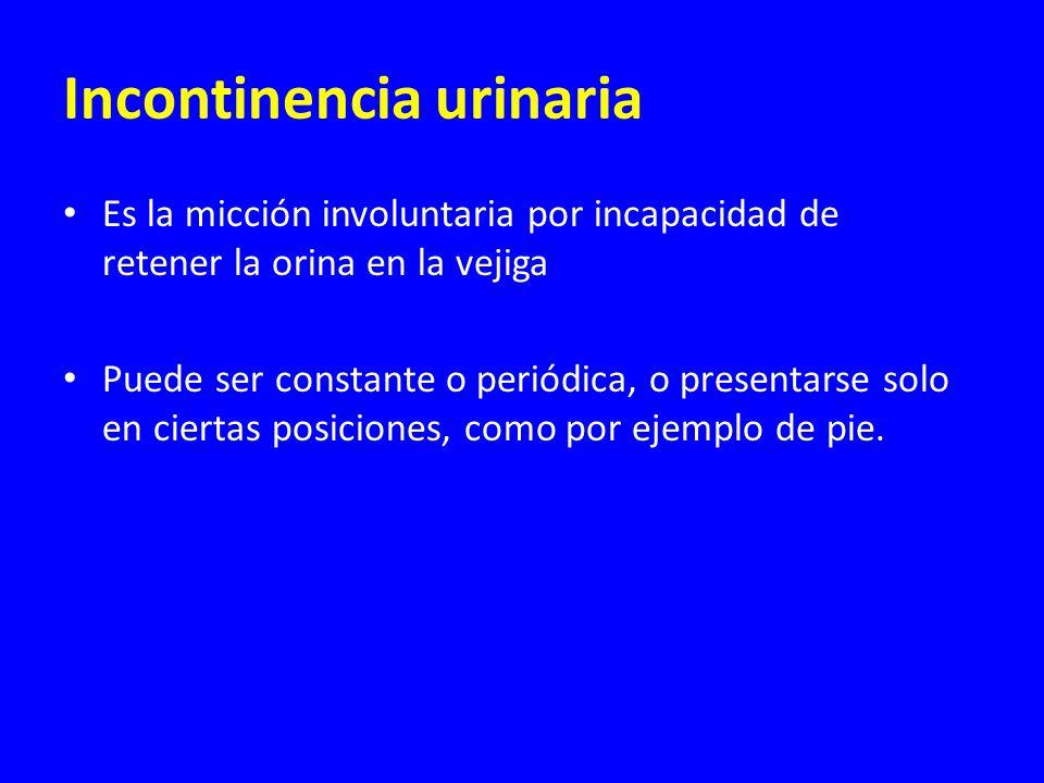 Incontinencia urinaria Es la micción involuntaria por incapacidad de retener la orina en la vejiga Puede ser constante o periódica, o presentarse solo