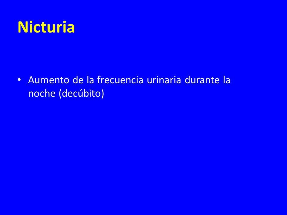 Nicturia Aumento de la frecuencia urinaria durante la noche (decúbito)