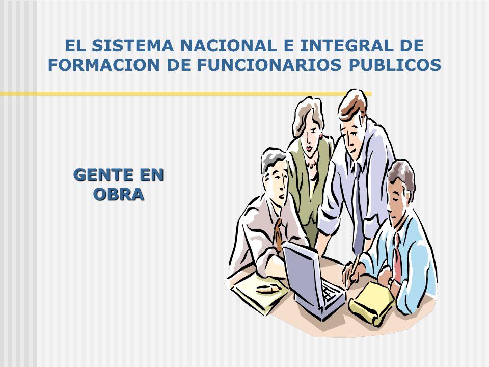 EL SISTEMA NACIONAL E INTEGRAL DE FORMACION DE FUNCIONARIOS PUBLICOS GENTE EN OBRA