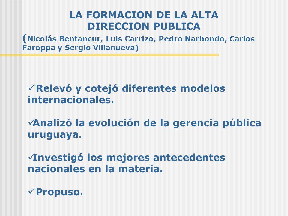 LA FORMACION DE LA ALTA DIRECCION PUBLICA ( Nicolás Bentancur, Luis Carrizo, Pedro Narbondo, Carlos Faroppa y Sergio Villanueva) Relevó y cotejó diferentes modelos internacionales.
