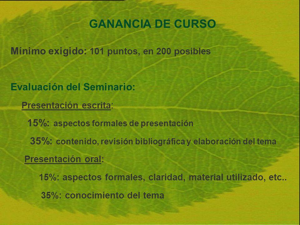 GANANCIA DE CURSO Mínimo exigido: 101 puntos, en 200 posibles Evaluación del Seminario: Presentación escrita : 15%: aspectos formales de presentación