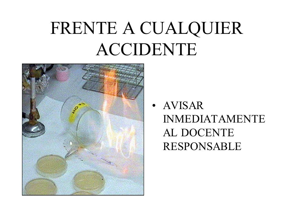 FRENTE A CUALQUIER ACCIDENTE AVISAR INMEDIATAMENTE AL DOCENTE RESPONSABLE