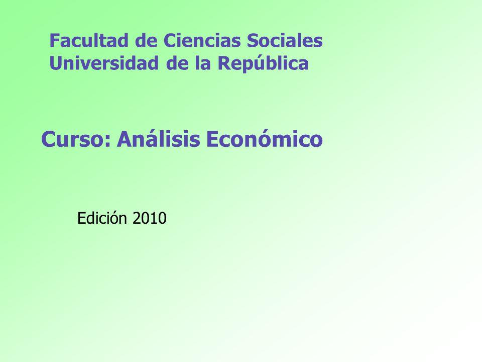 Curso: Análisis Económico Edición 2010 Facultad de Ciencias Sociales Universidad de la República