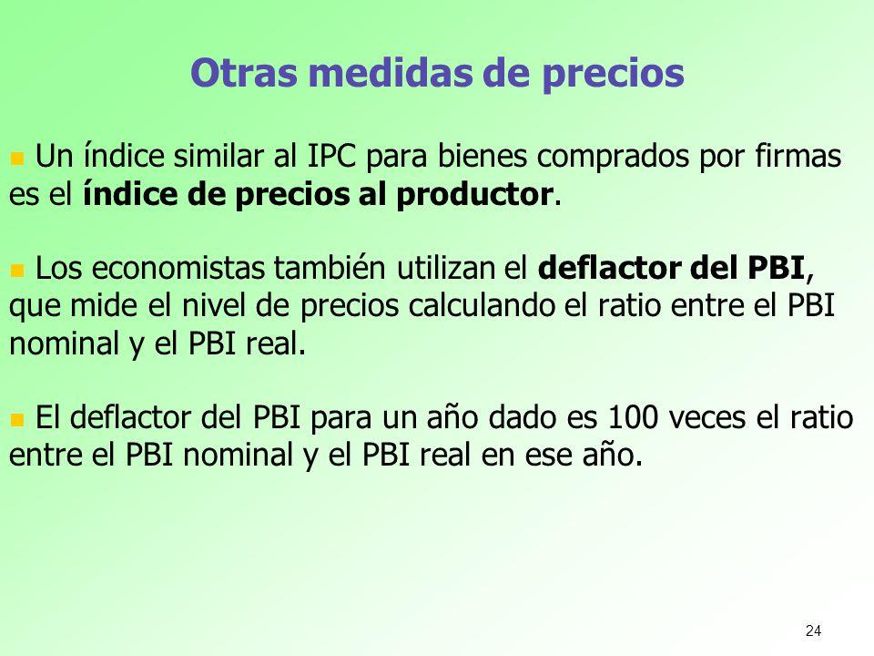 Otras medidas de precios Un índice similar al IPC para bienes comprados por firmas es el índice de precios al productor. Los economistas también utili