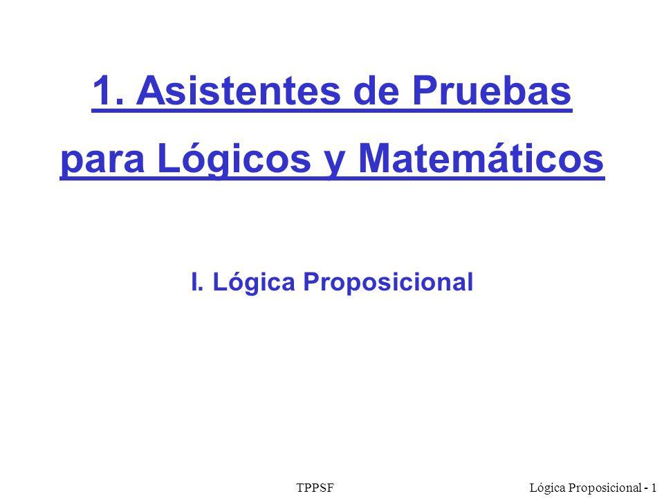 TPPSFLógica Proposicional - 1 1. Asistentes de Pruebas para Lógicos y Matemáticos I. Lógica Proposicional