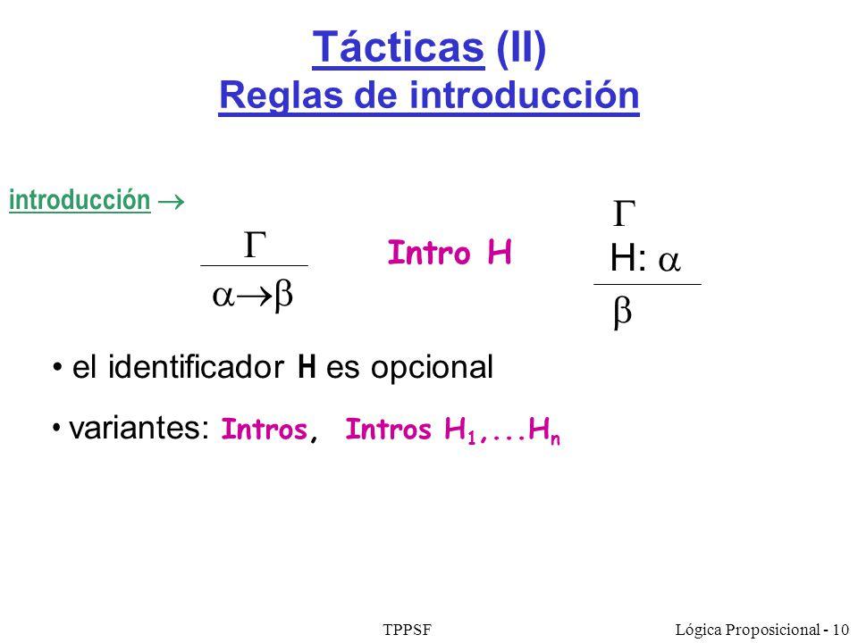 TPPSFLógica Proposicional - 10 Tácticas (II) Reglas de introducción Intro H H: el identificador H es opcional variantes: Intros, Intros H 1,...H n int