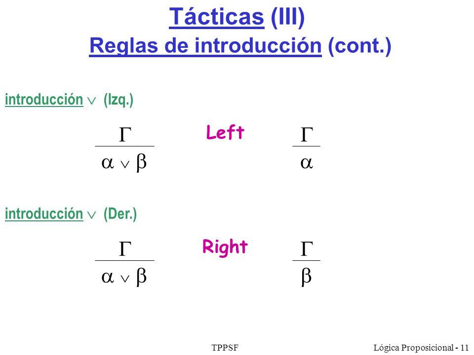TPPSFLógica Proposicional - 11 Tácticas (III) Reglas de introducción (cont.) introducción (Izq.) Left introducción (Der.) Right