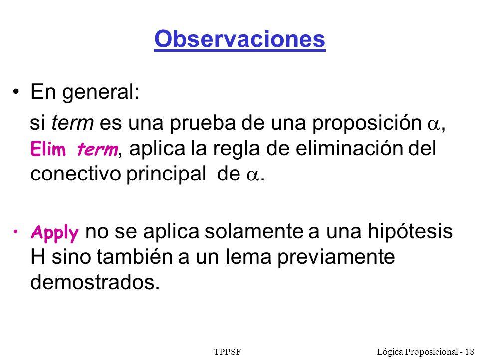 TPPSFLógica Proposicional - 18 Observaciones En general: si term es una prueba de una proposición, Elim term, aplica la regla de eliminación del conec