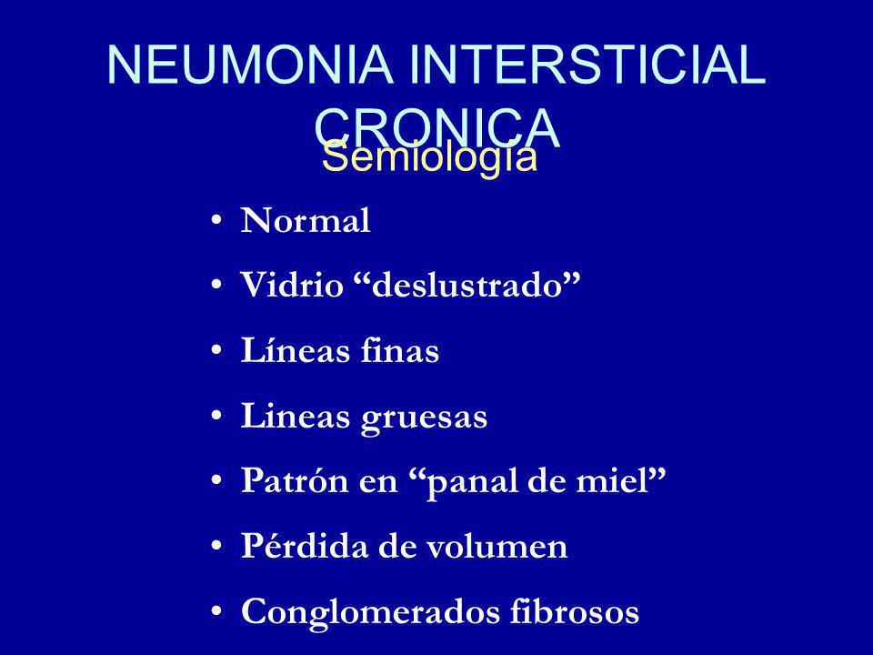 NEUMONIA INTERSTICIAL CRONICA Semiología Normal Vidrio deslustrado Líneas finas Lineas gruesas Patrón en panal de miel Pérdida de volumen Conglomerados fibrosos
