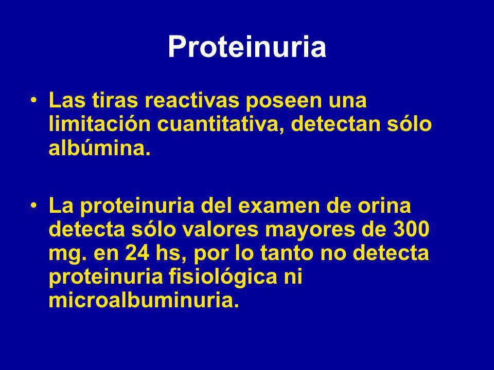 Proteinuria Las tiras reactivas poseen una limitación cuantitativa, detectan sólo albúmina.