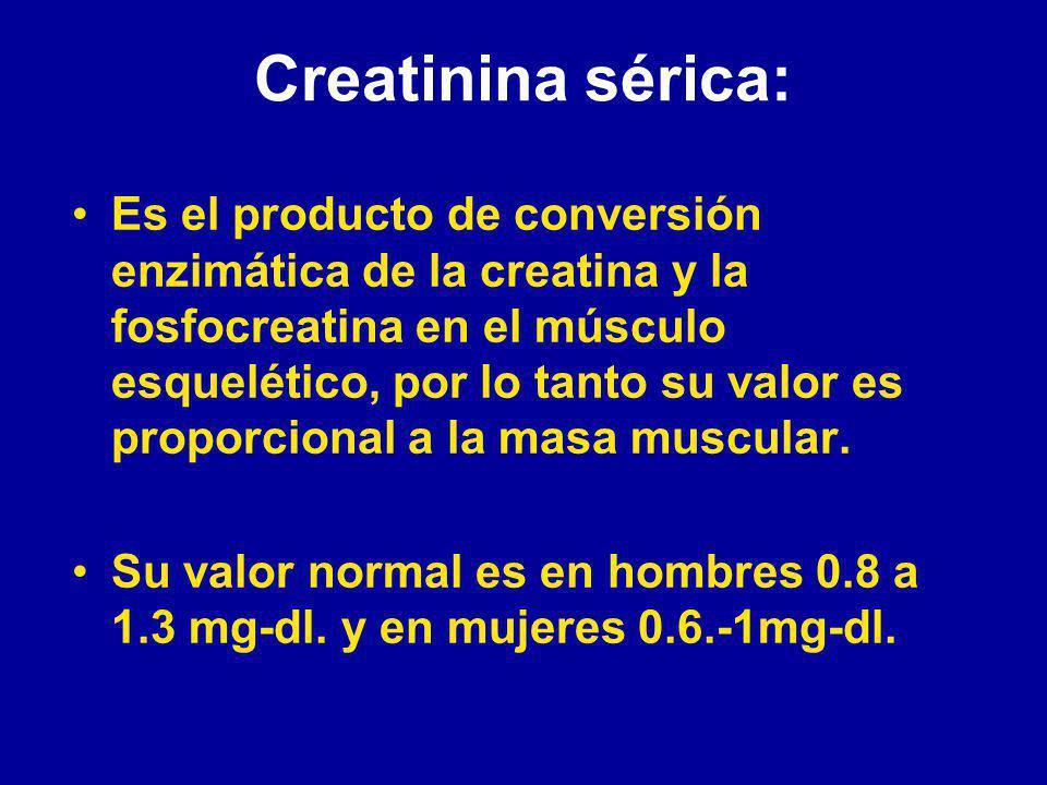 Creatinina sérica: Es el producto de conversión enzimática de la creatina y la fosfocreatina en el músculo esquelético, por lo tanto su valor es proporcional a la masa muscular.