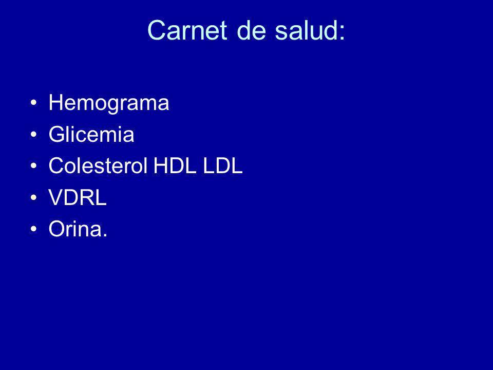 Carnet de salud: Hemograma Glicemia Colesterol HDL LDL VDRL Orina.
