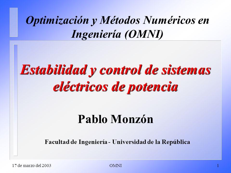 17 de marzo del 2003OMNI1 Estabilidad y control de sistemas eléctricos de potencia Estabilidad y control de sistemas eléctricos de potencia Pablo Monzón Facultad de Ingeniería - Universidad de la República Optimización y Métodos Numéricos en Ingeniería (OMNI)