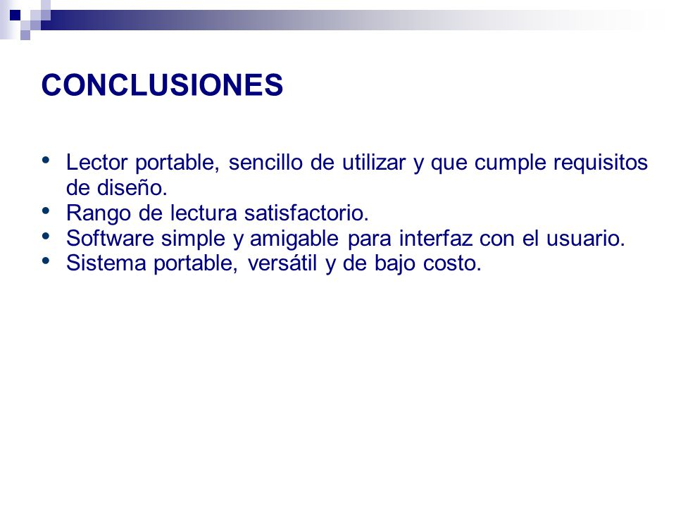 CONCLUSIONES Lector portable, sencillo de utilizar y que cumple requisitos de diseño. Rango de lectura satisfactorio. Software simple y amigable para