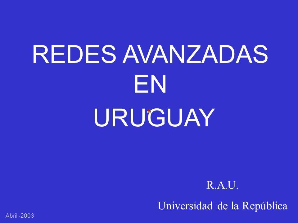 REDES AVANZADAS EN URUGUAY R.A.U. Universidad de la República Abril -2003