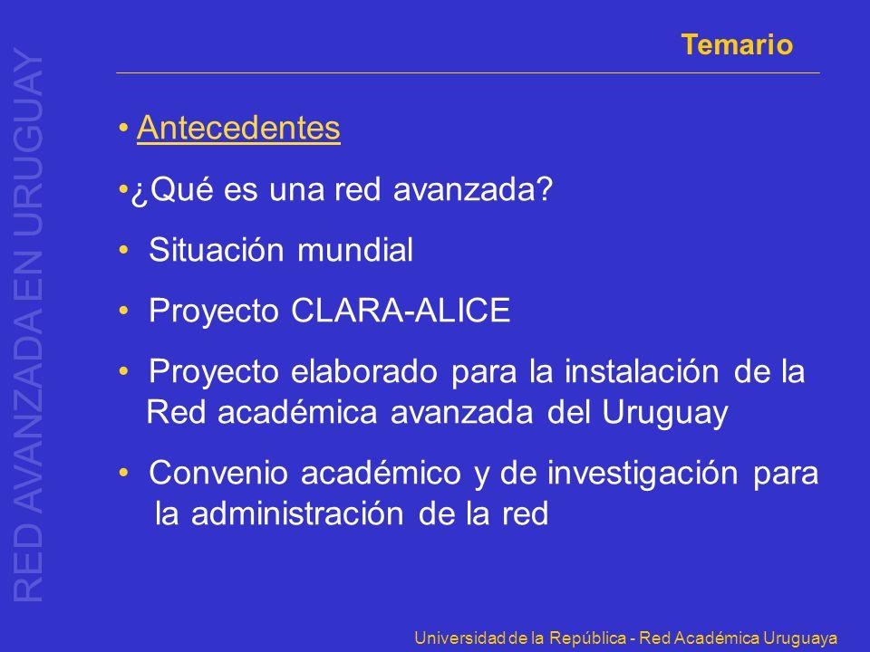 RED AVANZADA EN URUGUAY Universidad de la República - Red Académica Uruguaya Temario Antecedentes ¿Qué es una red avanzada? Situación mundial Proyecto