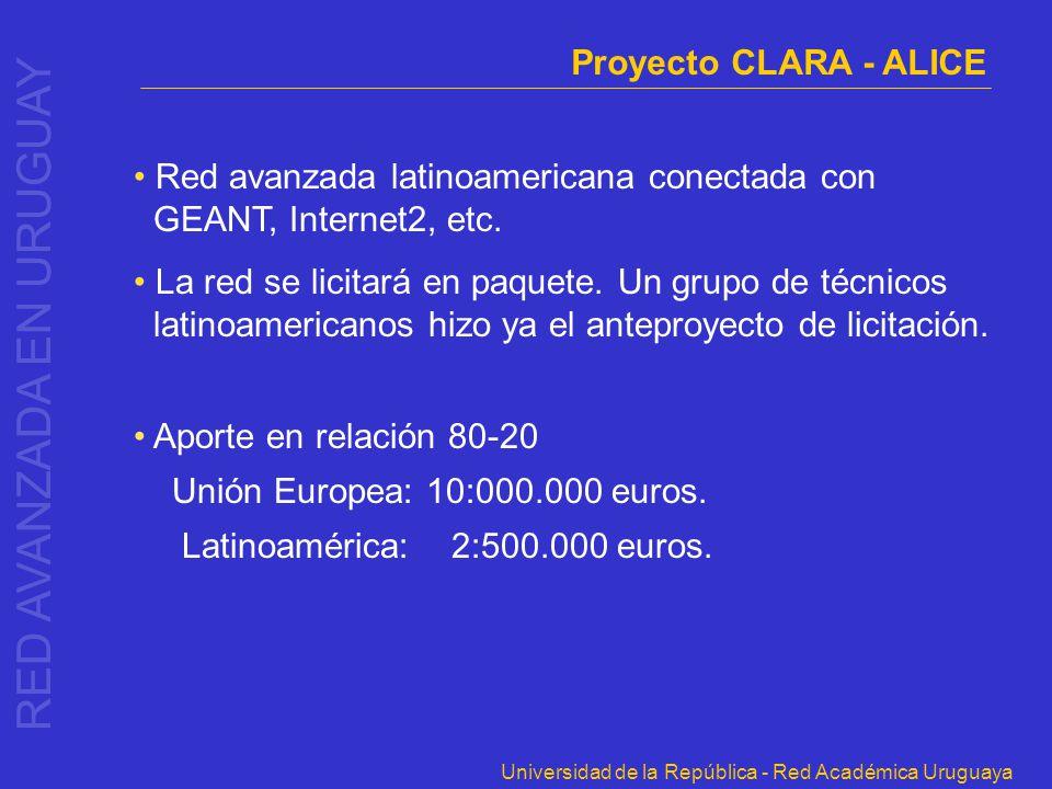 Universidad de la República - Red Académica Uruguaya Red avanzada latinoamericana conectada con GEANT, Internet2, etc. La red se licitará en paquete.