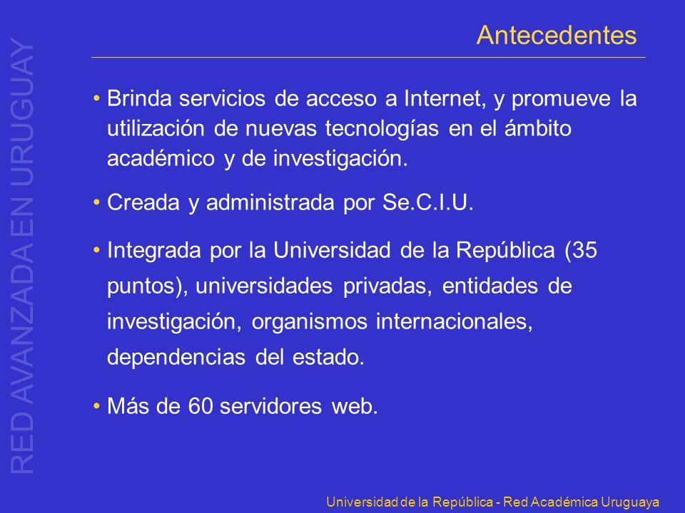 Universidad de la República - Red Académica Uruguaya Antecedentes Brinda servicios de acceso a Internet, y promueve la utilización de nuevas tecnologí