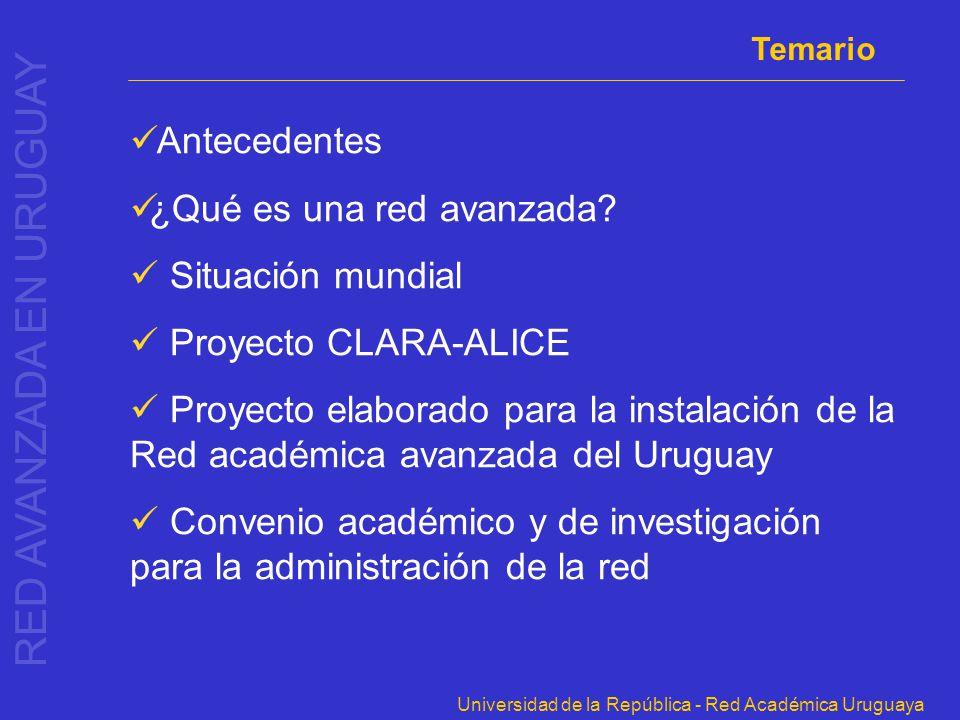 Universidad de la República - Red Académica Uruguaya Temario RED AVANZADA EN URUGUAY Antecedentes ¿Qué es una red avanzada? Situación mundial Proyecto