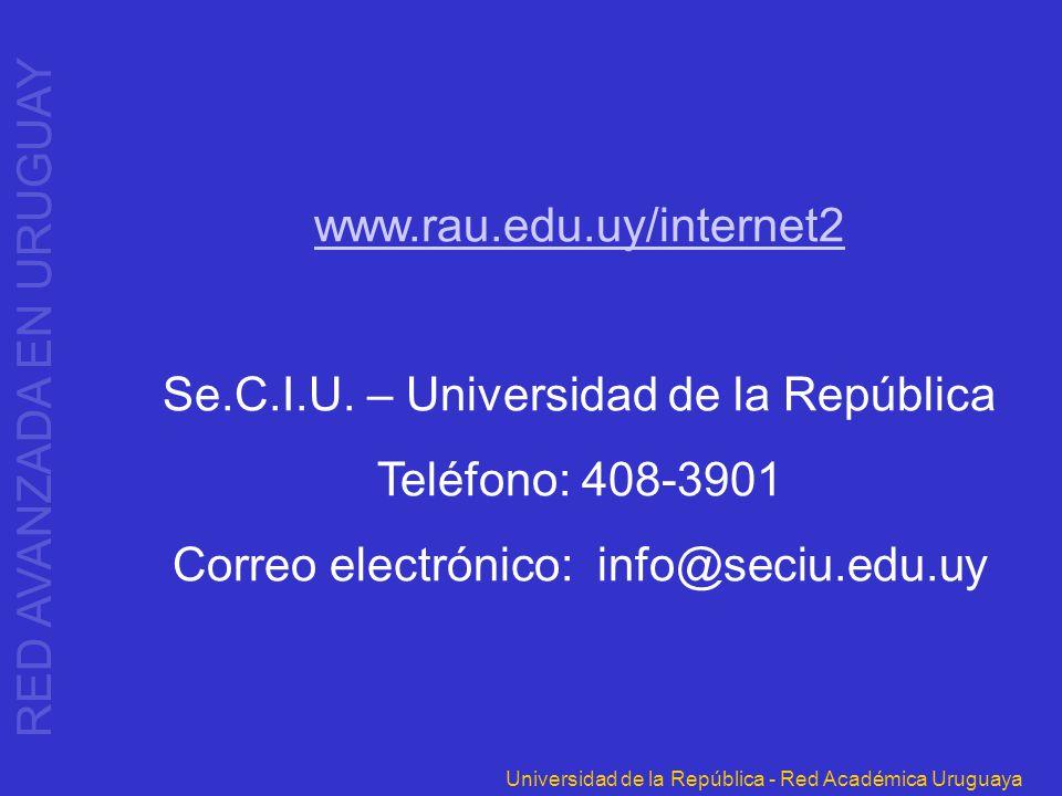 Universidad de la República - Red Académica Uruguaya www.rau.edu.uy/internet2 Se.C.I.U. – Universidad de la República Teléfono: 408-3901 Correo electr