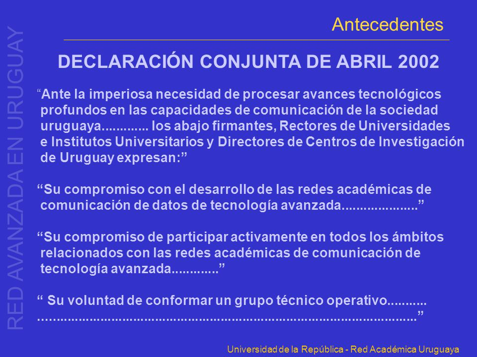 Universidad de la República - Red Académica Uruguaya DECLARACIÓN CONJUNTA DE ABRIL 2002 Ante la imperiosa necesidad de procesar avances tecnológicos p