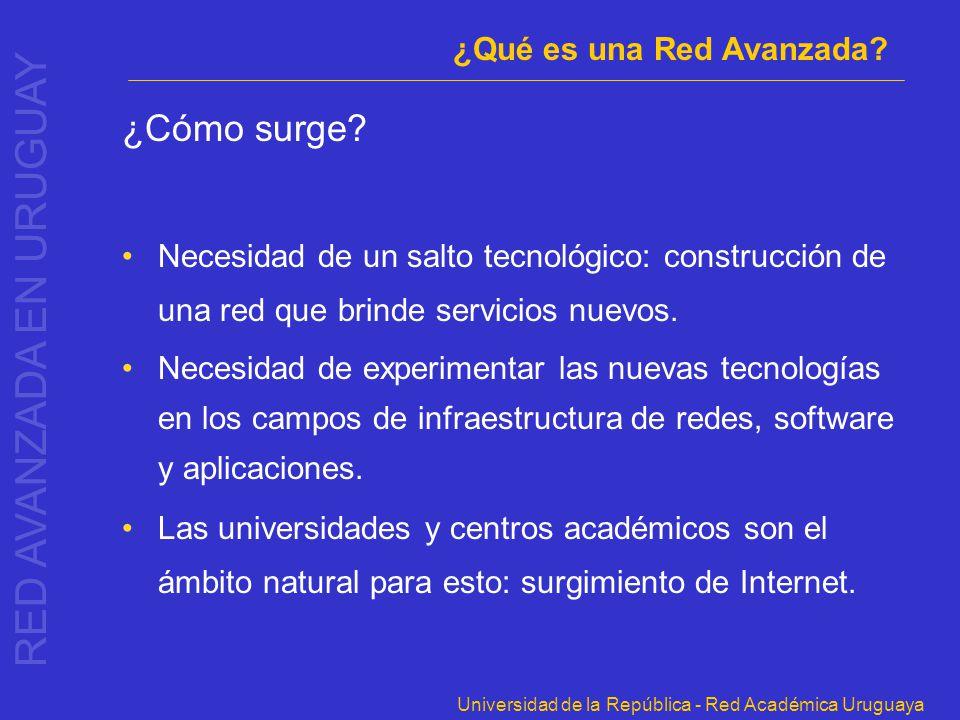 Universidad de la República - Red Académica Uruguaya ¿Cómo surge? Necesidad de un salto tecnológico: construcción de una red que brinde servicios nuev