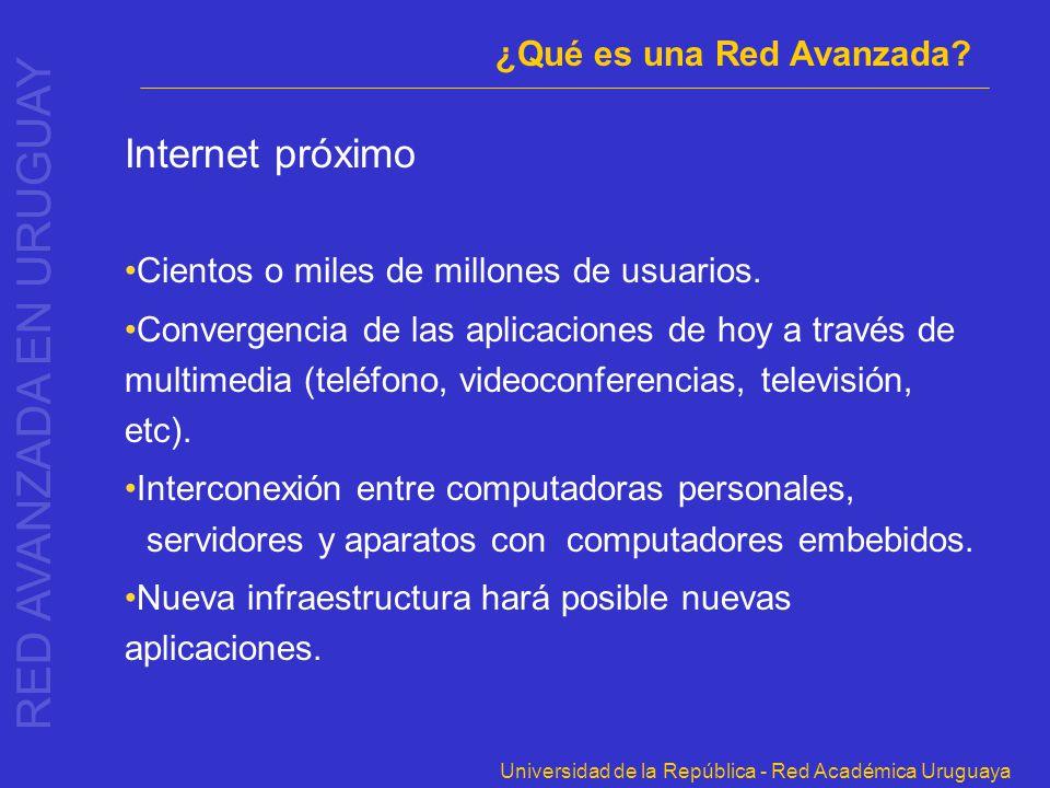 Universidad de la República - Red Académica Uruguaya Internet próximo Cientos o miles de millones de usuarios. Convergencia de las aplicaciones de hoy