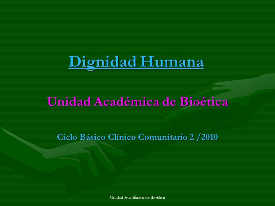 Unidad Académica de Bioética No es posible pensar la dignidad sin igualdad, Libertad y solidaridad.