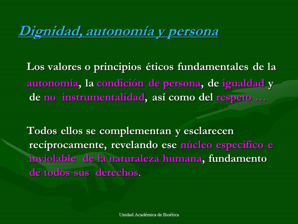Unidad Académica de Bioética Dignidad, autonomía y persona Los valores o principios éticos fundamentales de la Los valores o principios éticos fundame