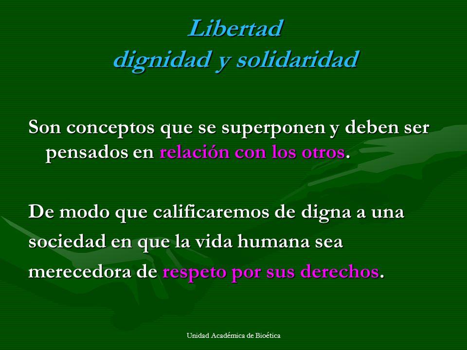 Libertad dignidad y solidaridad Son conceptos que se superponen y deben ser pensados en relación con los otros. De modo que calificaremos de digna a u
