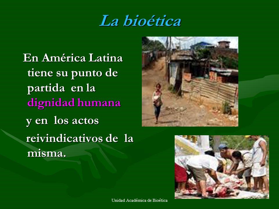 Unidad Académica de Bioética La bioética En América Latina tiene su punto de partida en la dignidad humana En América Latina tiene su punto de partida