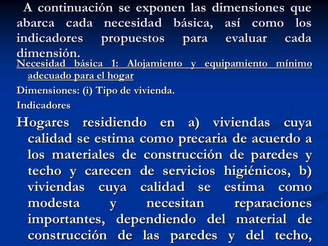 A continuación se exponen las dimensiones que abarca cada necesidad básica, así como los indicadores propuestos para evaluar cada dimensión. A continu
