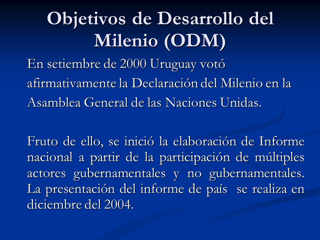 Objetivos de Desarrollo del Milenio (ODM) En setiembre de 2000 Uruguay votó afirmativamente la Declaración del Milenio en la Asamblea General de las N