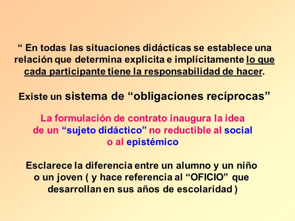 En todas las situaciones didácticas se establece una relación que determina explicita e implícitamente lo que cada participante tiene la responsabilid