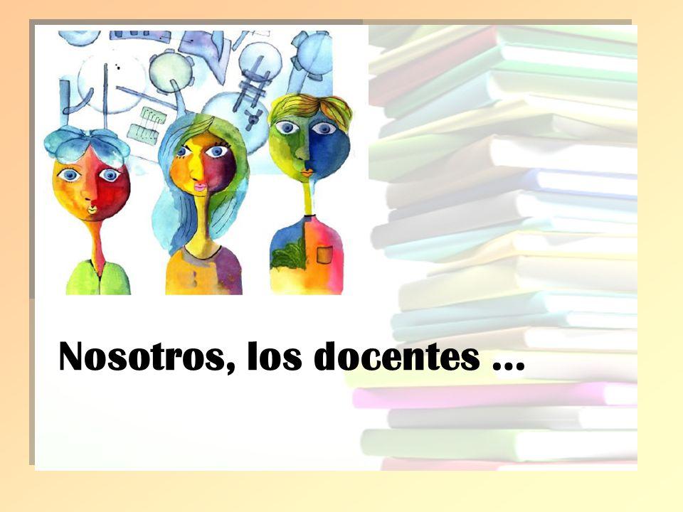 Nosotros, los docentes …