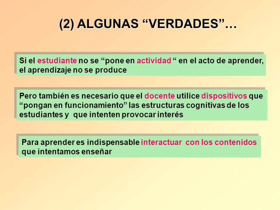 (2) ALGUNAS VERDADES… Si el estudiante no se pone en actividad en el acto de aprender, el aprendizaje no se produce Si el estudiante no se pone en act
